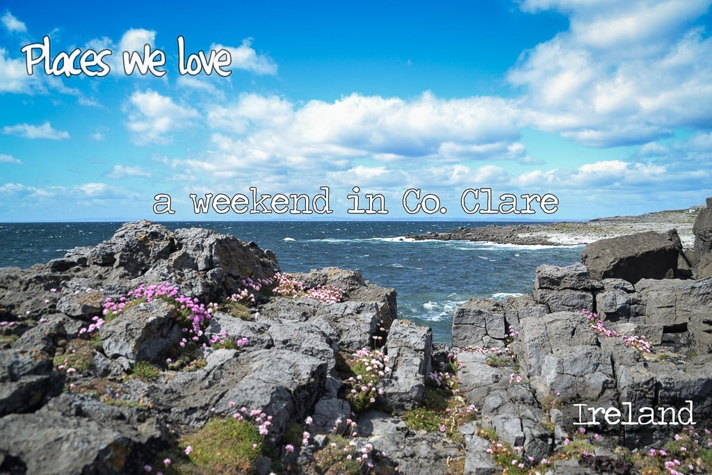 A weekend in Co Clare, Ireland: Places we Love!