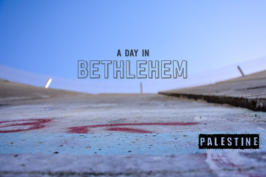 A day trip to Bethlehem from Jerusalem: O Little Town of Bethlehem!