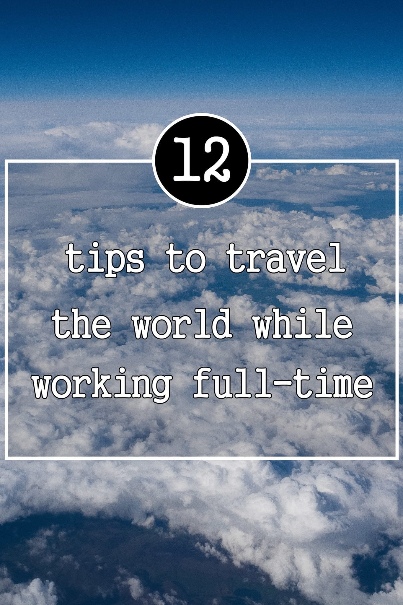 Maximum travel, limited time! How to travel more when working full time ©thewholeworldisaplayground