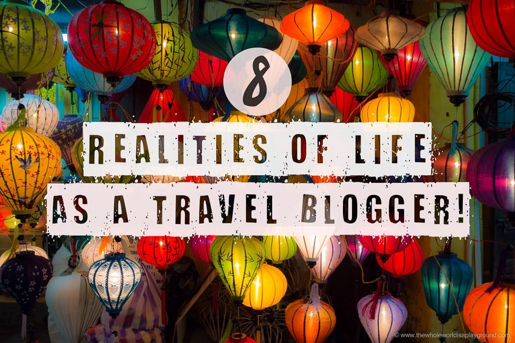8 Realities of Life as a Travel Blogger!