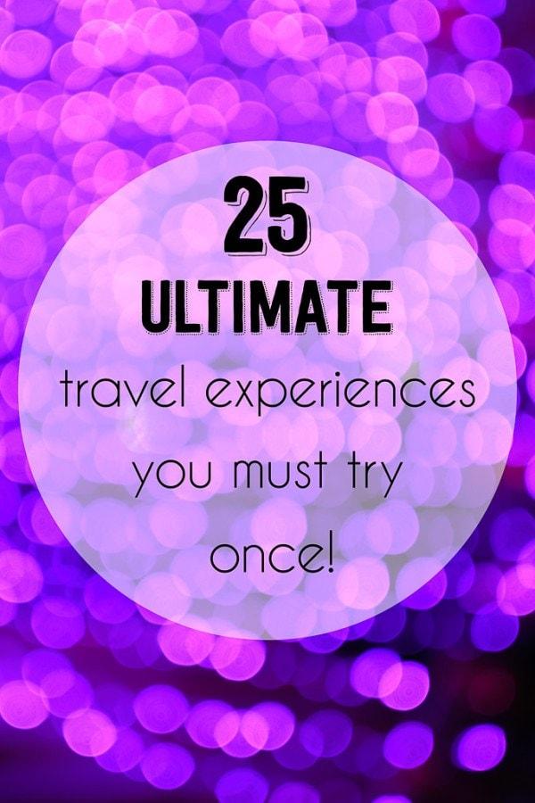 Ultimate Travel Experiences ©thewholeworldisaplayground